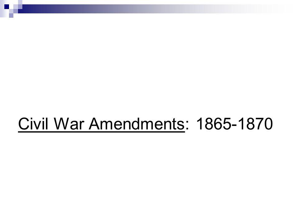 Civil War Amendments: 1865-1870