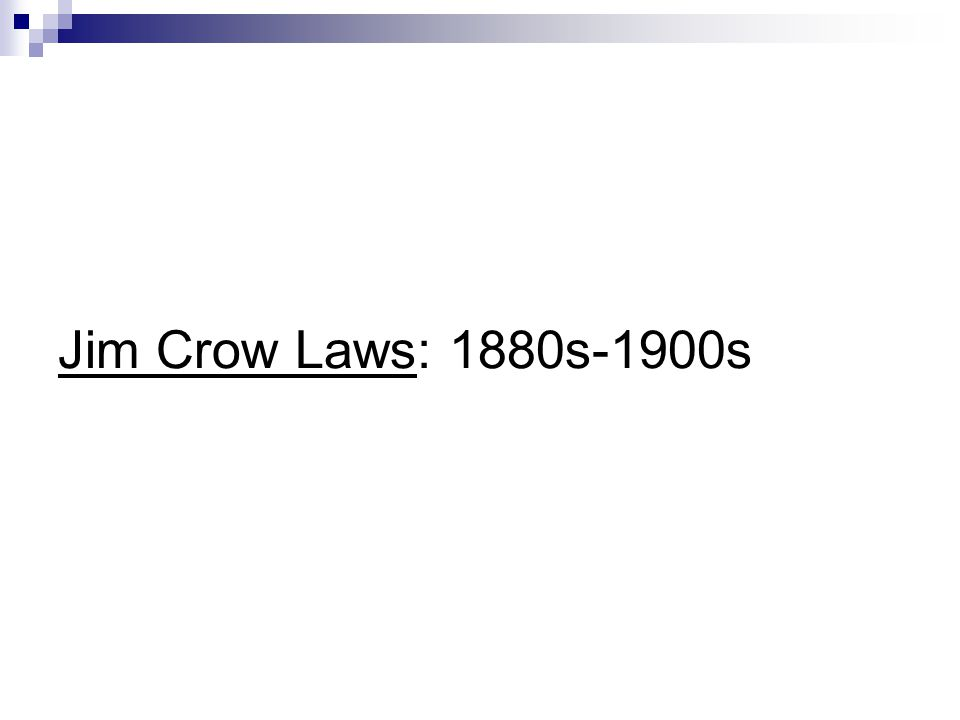 Jim Crow Laws: 1880s-1900s
