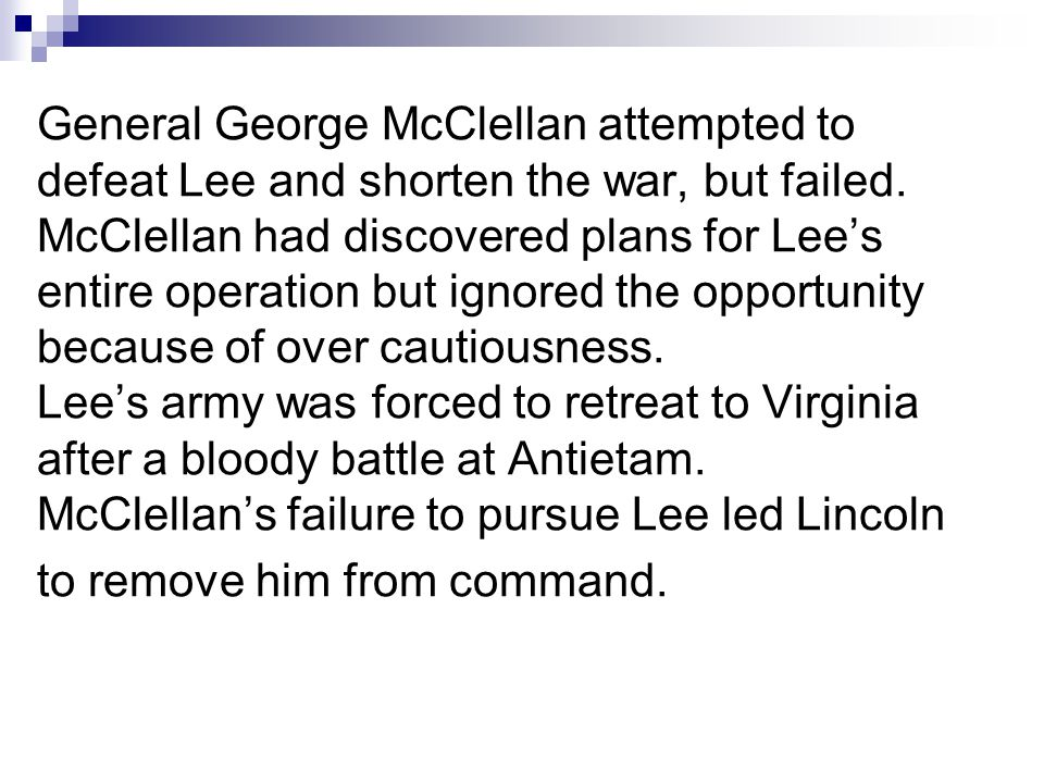 General George McClellan attempted to defeat Lee and shorten the war, but failed. McClellan had discovered plans for Lees entire operation but ignored