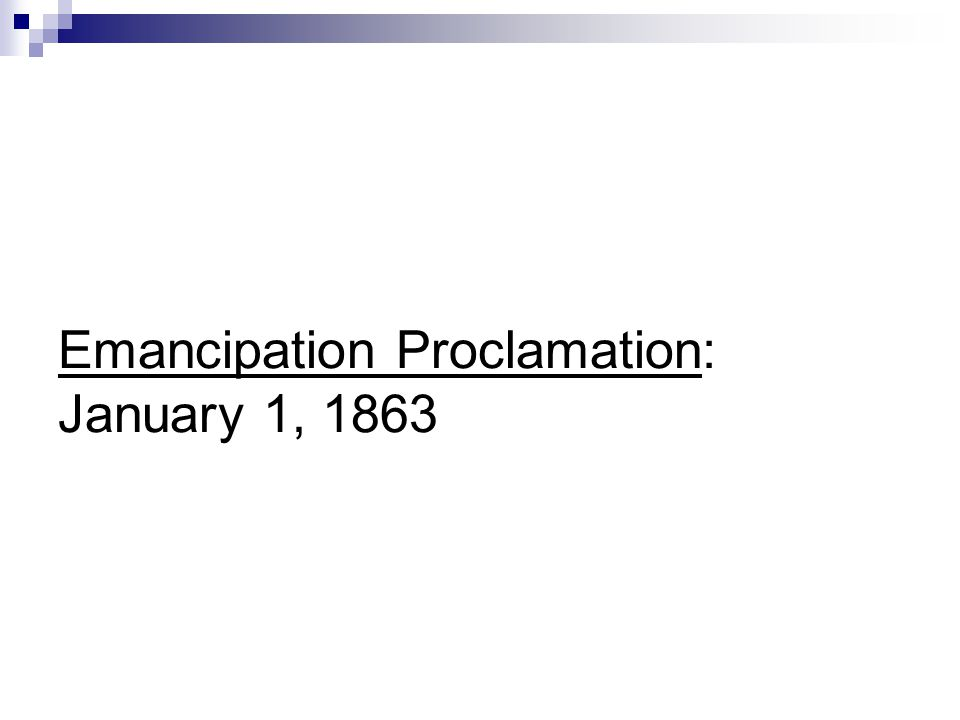 Emancipation Proclamation: January 1, 1863