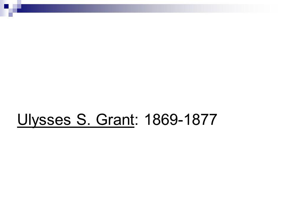 Ulysses S. Grant: 1869-1877
