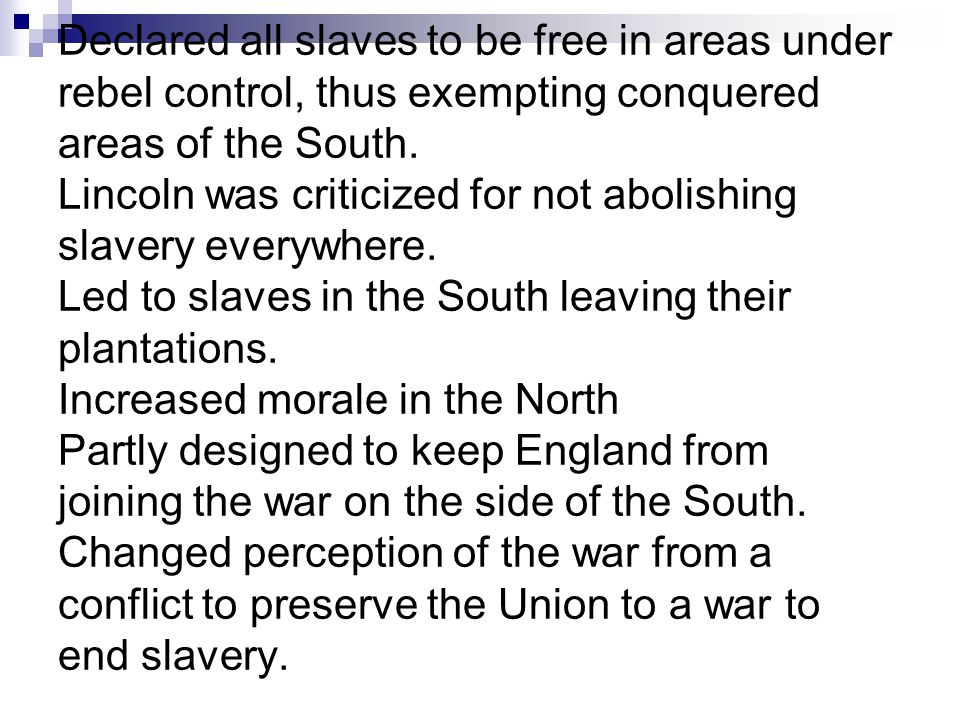 Declared all slaves to be free in areas under rebel control, thus exempting conquered areas of the South.