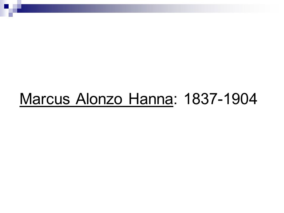 Marcus Alonzo Hanna: 1837-1904