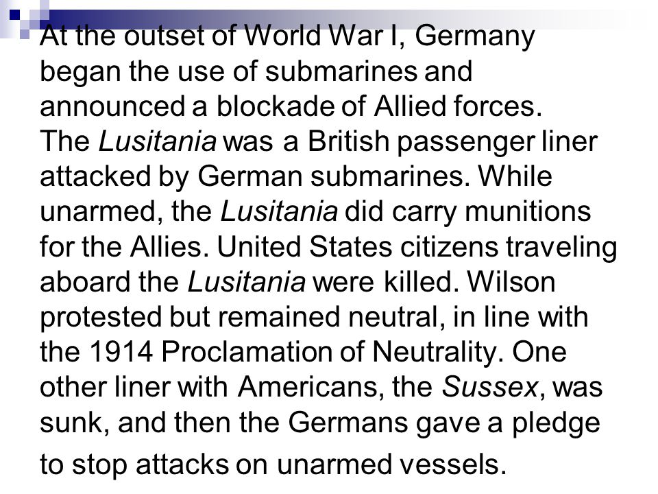 At the outset of World War I, Germany began the use of submarines and announced a blockade of Allied forces.
