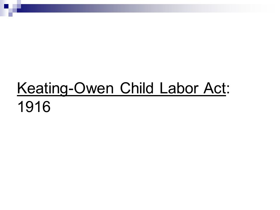 Keating-Owen Child Labor Act: 1916