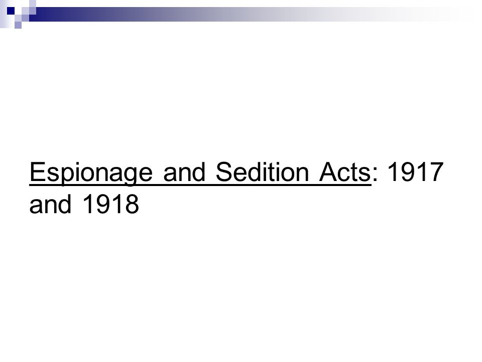 Espionage and Sedition Acts: 1917 and 1918