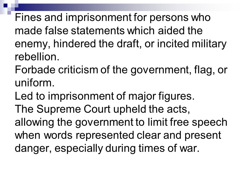 Fines and imprisonment for persons who made false statements which aided the enemy, hindered the draft, or incited military rebellion. Forbade critici