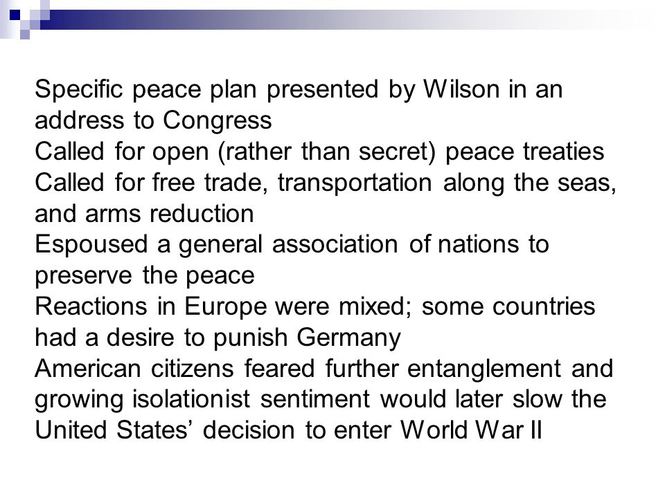 Specific peace plan presented by Wilson in an address to Congress Called for open (rather than secret) peace treaties Called for free trade, transport