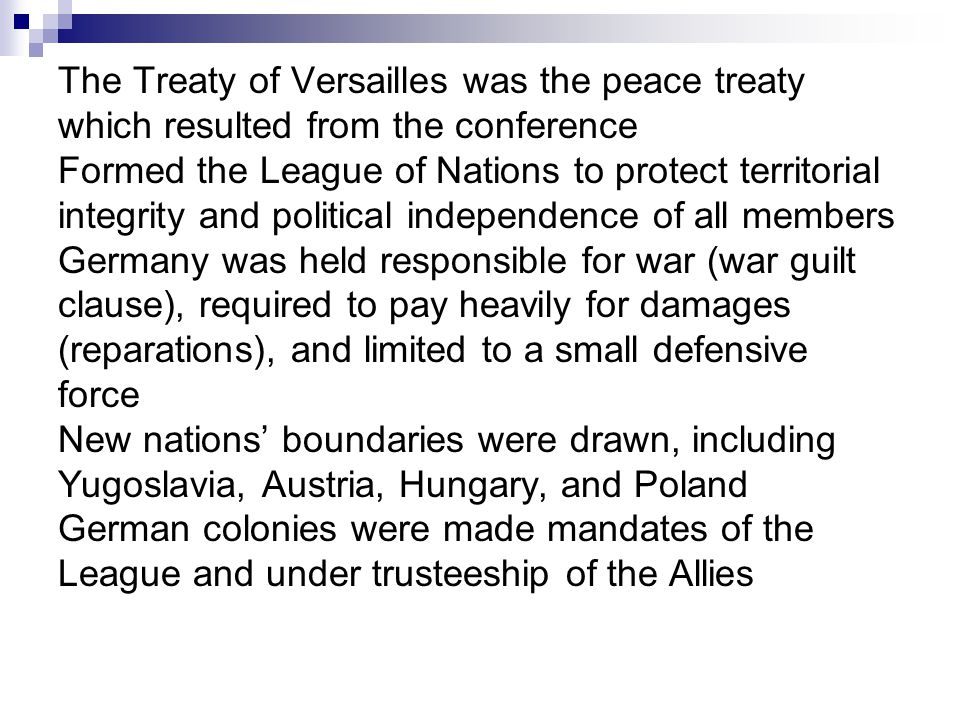 The Treaty of Versailles was the peace treaty which resulted from the conference Formed the League of Nations to protect territorial integrity and pol