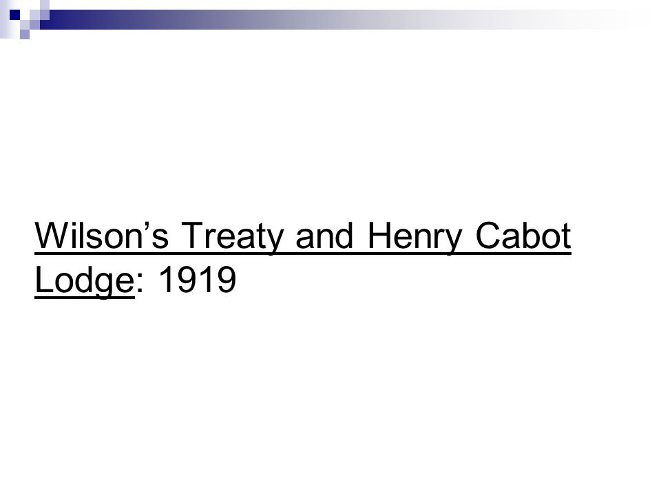 Wilsons Treaty and Henry Cabot Lodge: 1919