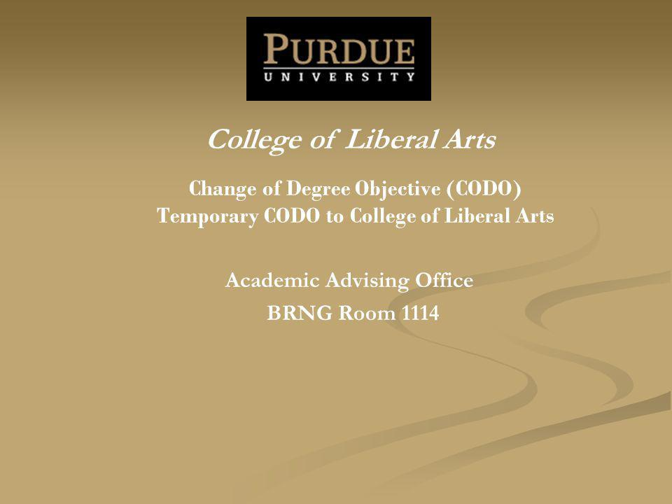 Change of Degree Objective (CODO) Temporary CODO to College of Liberal Arts Academic Advising Office BRNG Room 1114 College of Liberal Arts