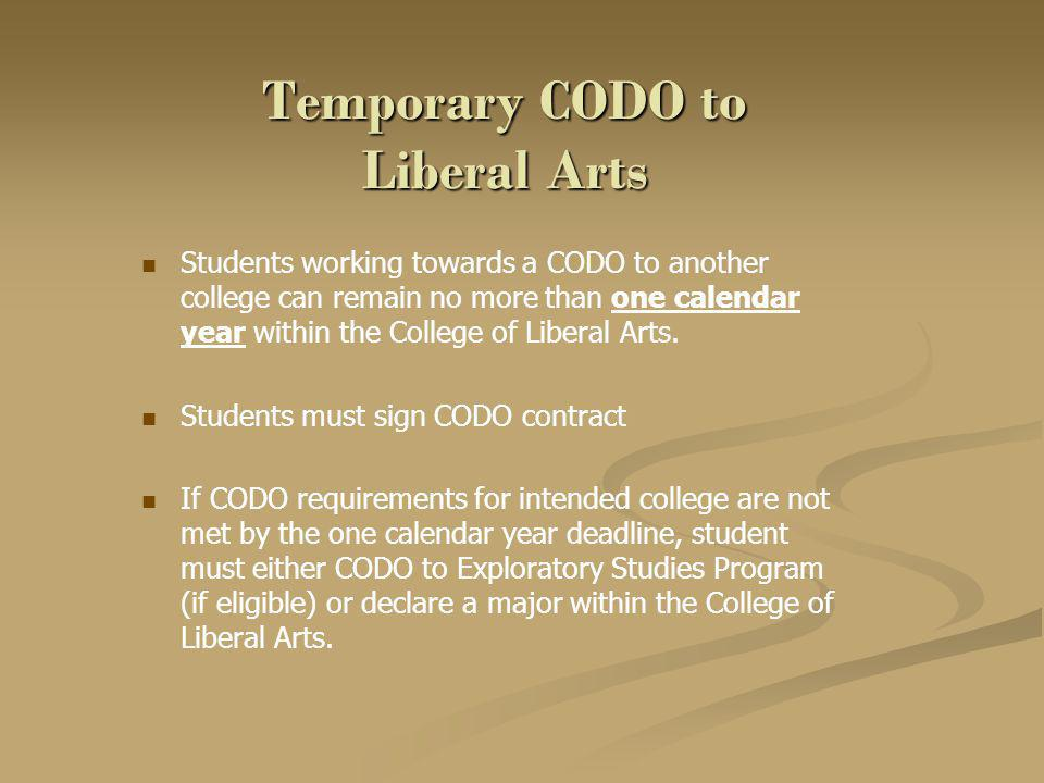 Temporary CODO to Liberal Arts Students working towards a CODO to another college can remain no more than one calendar year within the College of Liberal Arts.