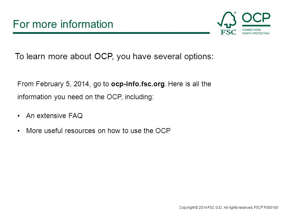 For more information From February 5, 2014, go to ocp-info.fsc.org. Here is all the information you need on the OCP, including: An extensive FAQ More