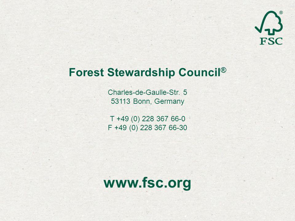 www.fsc.org Forest Stewardship Council ® Charles-de-Gaulle-Str. 5 53113 Bonn, Germany T +49 (0) 228 367 66-0 F +49 (0) 228 367 66-30