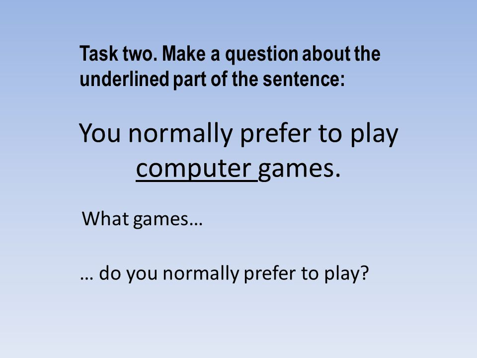 You normally prefer to play computer games.What games… Task two.