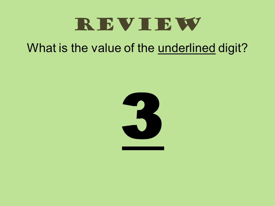 review What is the value of the underlined digit? 33