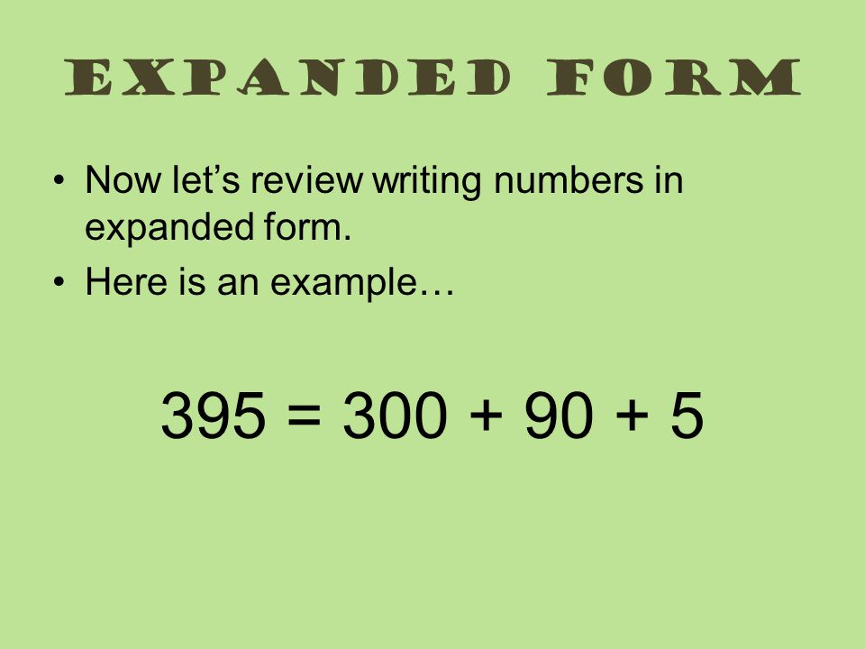 Expanded form Now lets review writing numbers in expanded form.