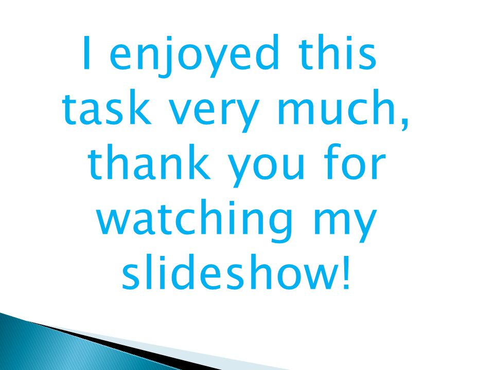 I enjoyed this task very much, thank you for watching my slideshow!