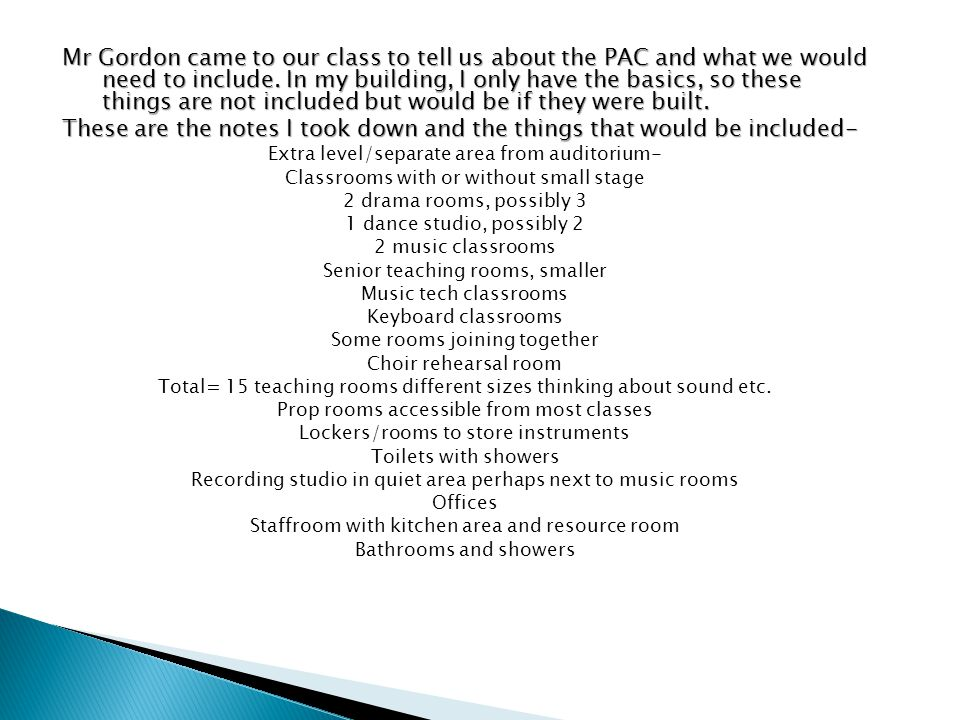 Mr Gordon came to our class to tell us about the PAC and what we would need to include. In my building, I only have the basics, so these things are no