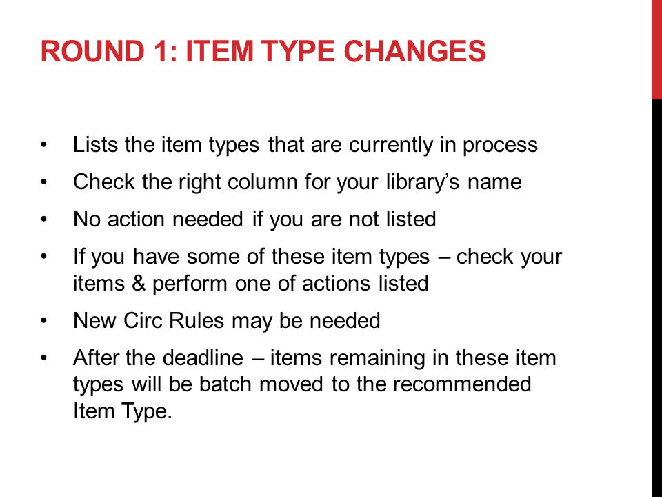 ROUND 1: ITEM TYPE CHANGES Lists the item types that are currently in process Check the right column for your librarys name No action needed if you ar