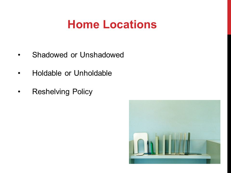 Home Locations Shadowed or Unshadowed Holdable or Unholdable Reshelving Policy