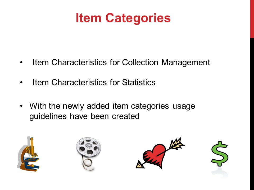 Item Categories Item Characteristics for Collection Management Item Characteristics for Statistics With the newly added item categories usage guidelines have been created