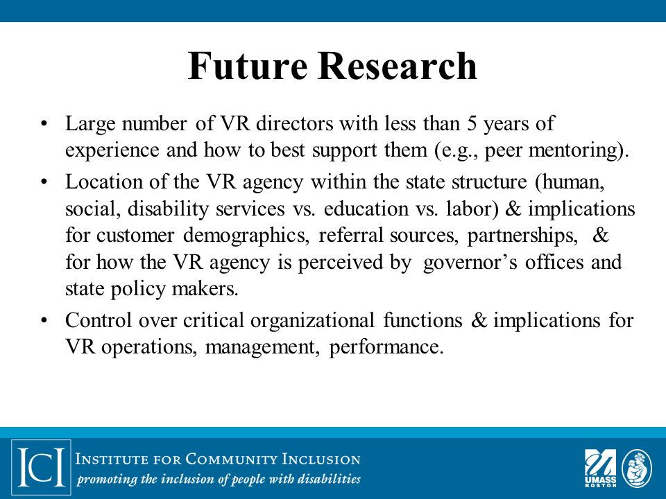 Future Research Large number of VR directors with less than 5 years of experience and how to best support them (e.g., peer mentoring).