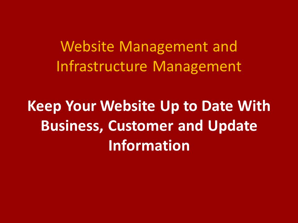 Website Management and Infrastructure Management Keep Your Website Up to Date With Business, Customer and Update Information