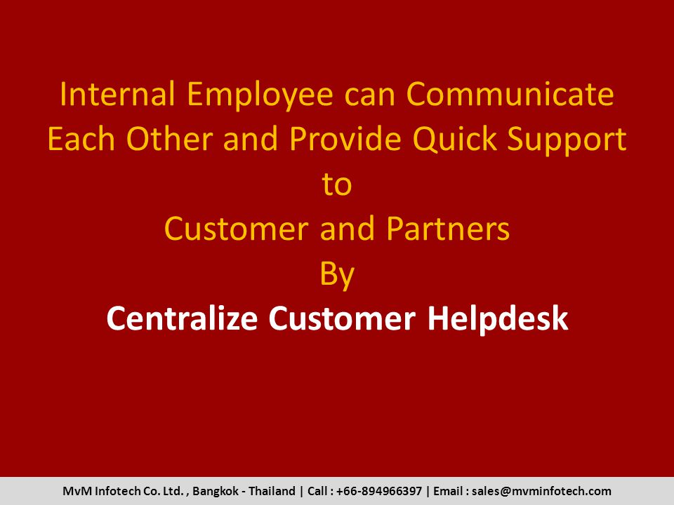 Internal Employee can Communicate Each Other and Provide Quick Support to Customer and Partners By Centralize Customer Helpdesk MvM Infotech Co.
