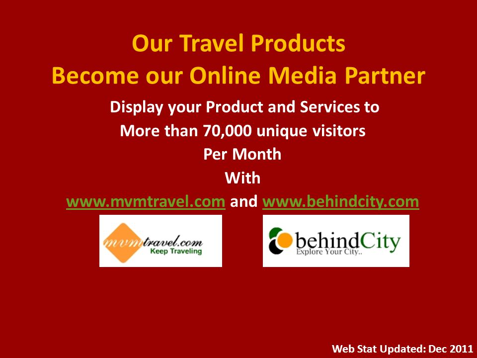 Our Travel Products Become our Online Media Partner Display your Product and Services to More than 70,000 unique visitors Per Month With www.mvmtravel