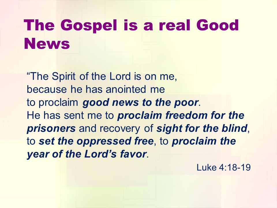 The Spirit of the Lord is on me, because he has anointed me to proclaim good news to the poor. He has sent me to proclaim freedom for the prisoners an
