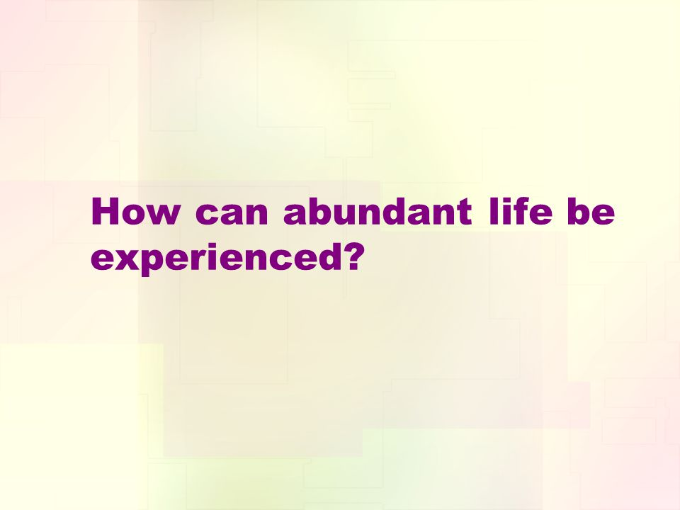 How can abundant life be experienced