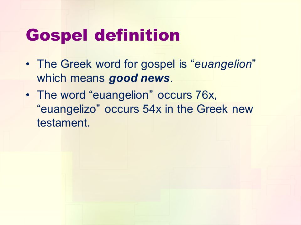 Gospel definition The Greek word for gospel is euangelion which means good news. The word euangelion occurs 76x, euangelizo occurs 54x in the Greek ne