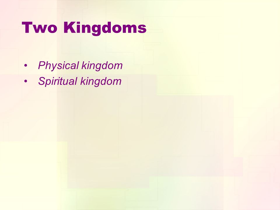 Two Kingdoms Physical kingdom Spiritual kingdom