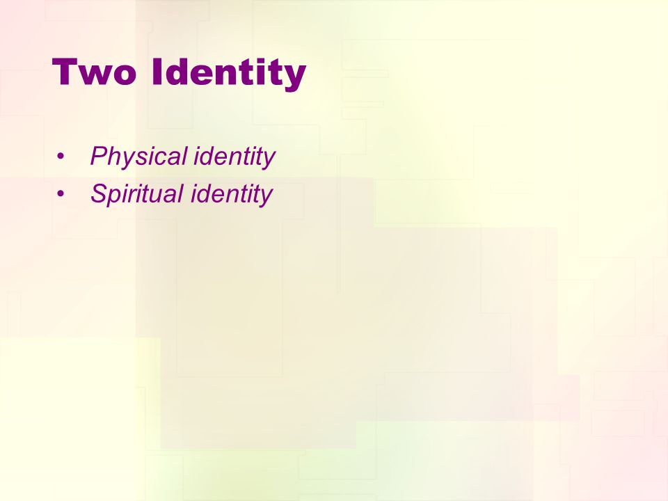 Two Identity Physical identity Spiritual identity