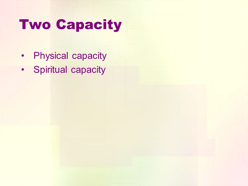 Two Capacity Physical capacity Spiritual capacity