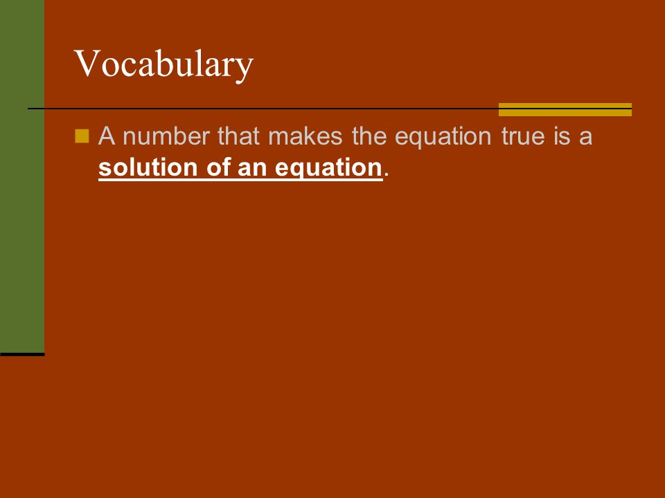 Vocabulary A number that makes the equation true is a solution of an equation.