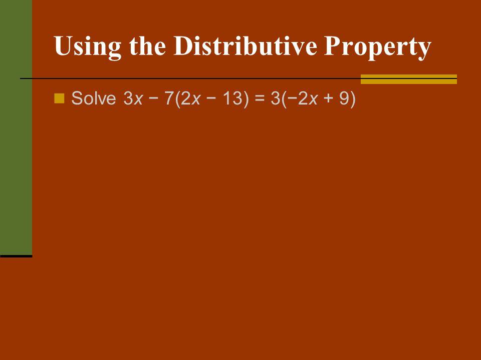Using the Distributive Property Solve 3x 7(2x 13) = 3(2x + 9)