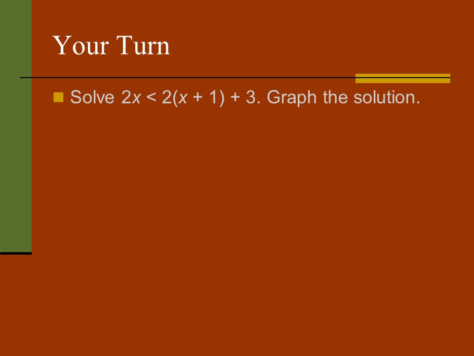 Your Turn Solve 2x < 2(x + 1) + 3. Graph the solution.