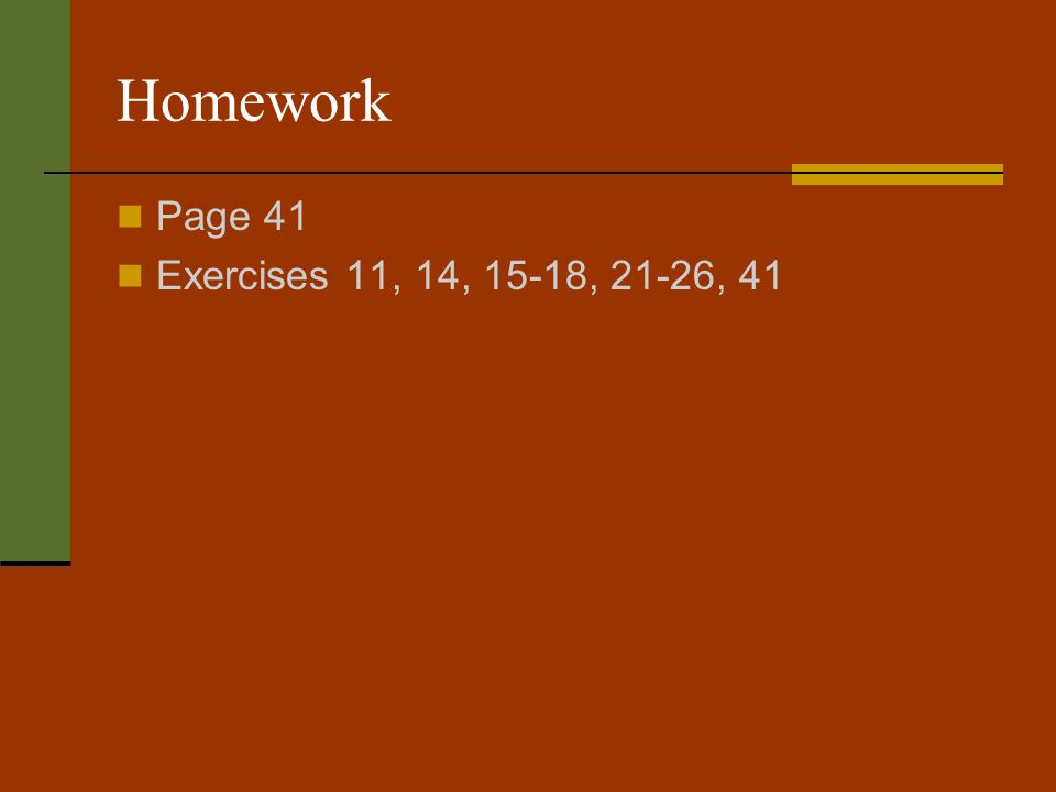 Homework Page 41 Exercises 11, 14, 15-18, 21-26, 41