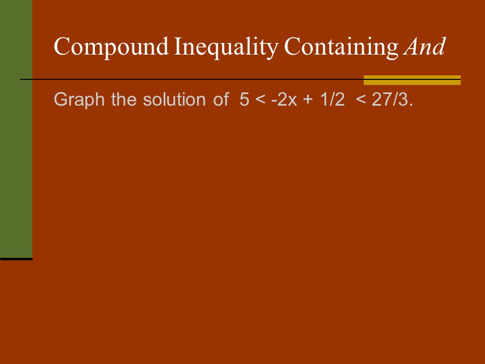Compound Inequality Containing And Graph the solution of 5 < -2x + 1/2 < 27/3.