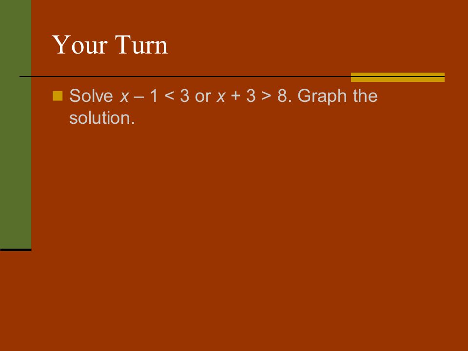 Your Turn Solve x – 1 8. Graph the solution.