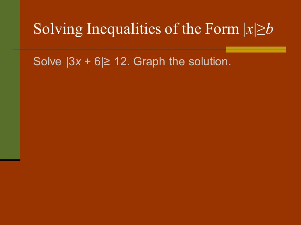 Solving Inequalities of the Form |x|b Solve |3x + 6| 12. Graph the solution.