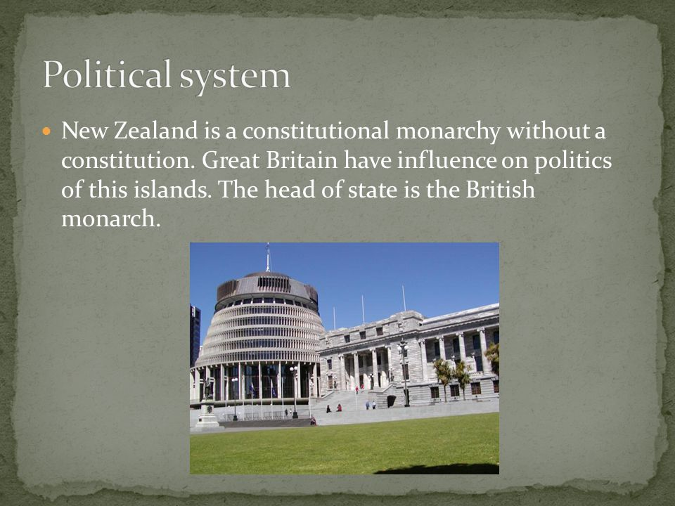 New Zealand is a constitutional monarchy without a constitution.