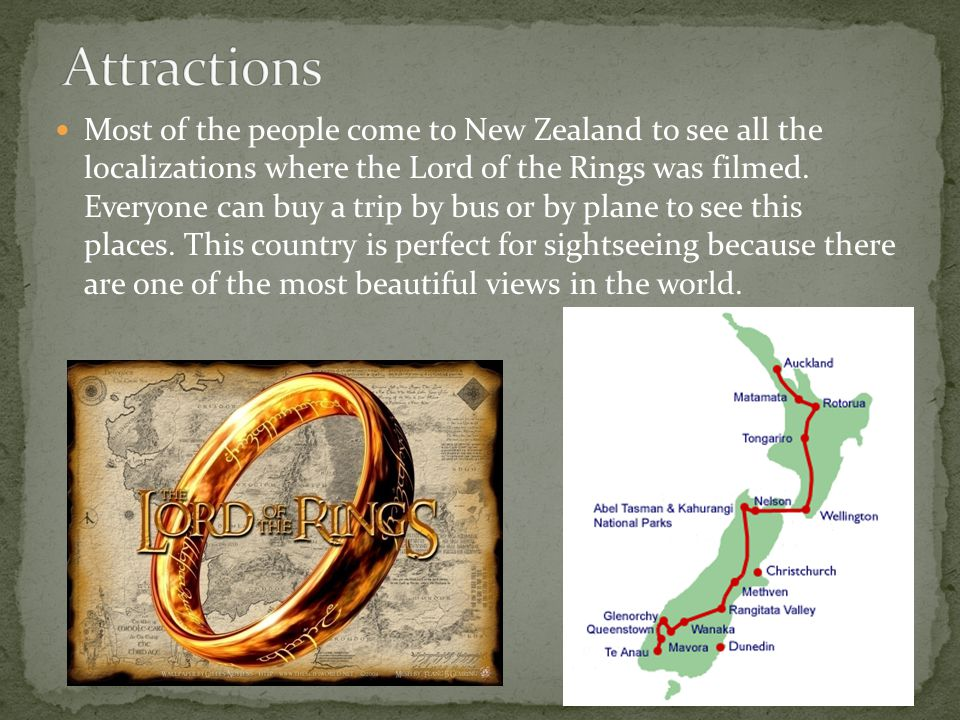 Most of the people come to New Zealand to see all the localizations where the Lord of the Rings was filmed. Everyone can buy a trip by bus or by plane