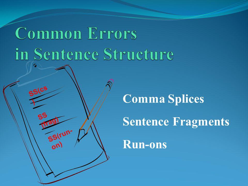 SS(run- on) SS (frag) Sentence Fragments Comma Splices Run-ons SS(cs )