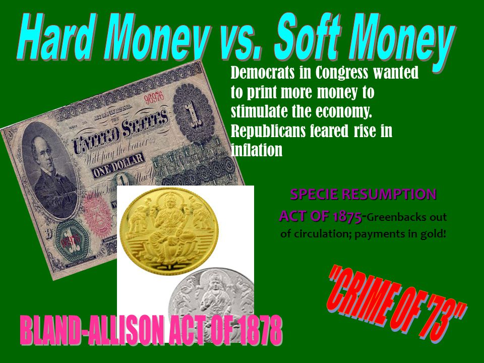 Democrats in Congress wanted to print more money to stimulate the economy. Republicans feared rise in inflation SPECIE RESUMPTION ACT OF 1875 SPECIE R