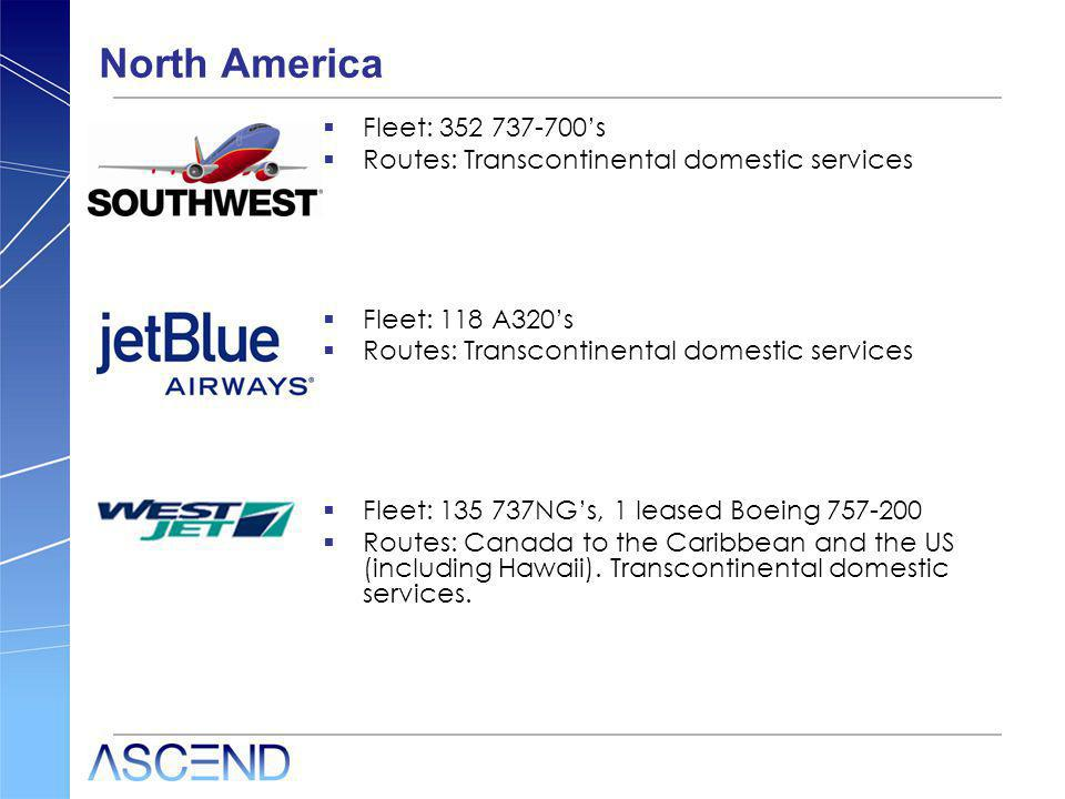 North America Fleet: 352 737-700s Routes: Transcontinental domestic services Fleet: 118 A320s Routes: Transcontinental domestic services Fleet: 135 73