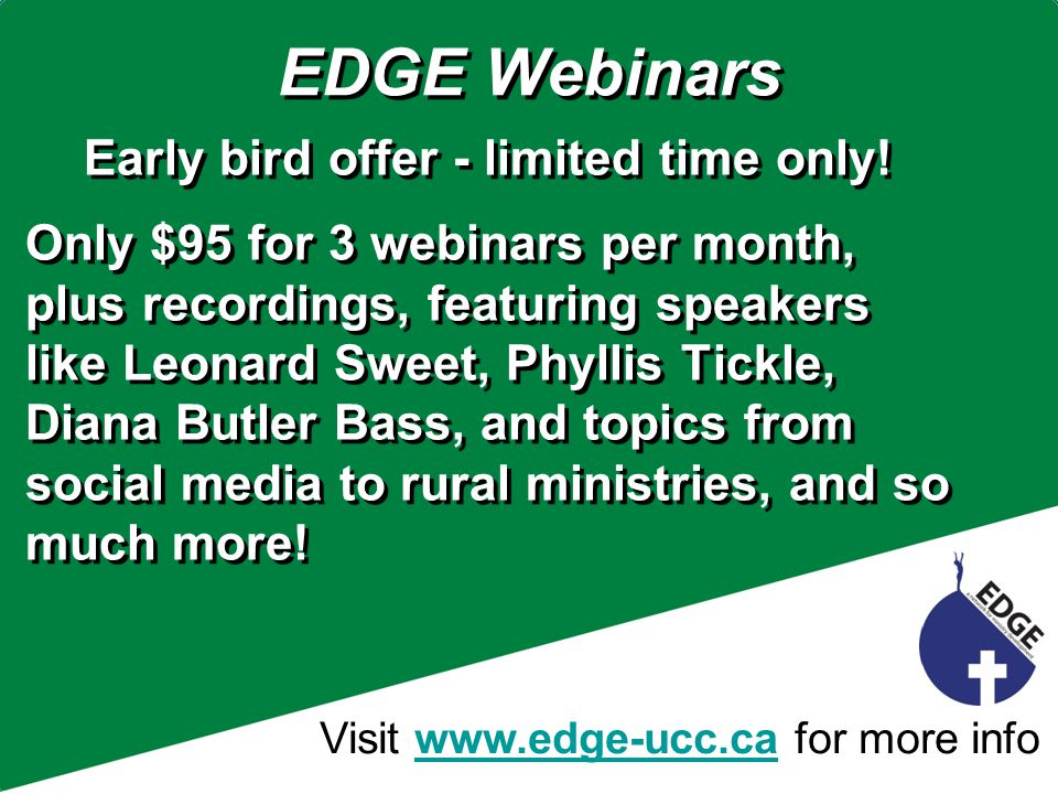 Visit www.edge-ucc.ca for more infowww.edge-ucc.ca EDGE Webinars Early bird offer - limited time only.