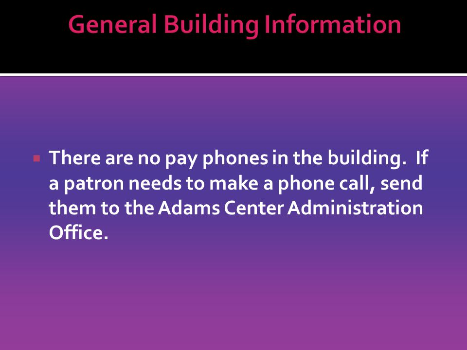 There are no pay phones in the building.